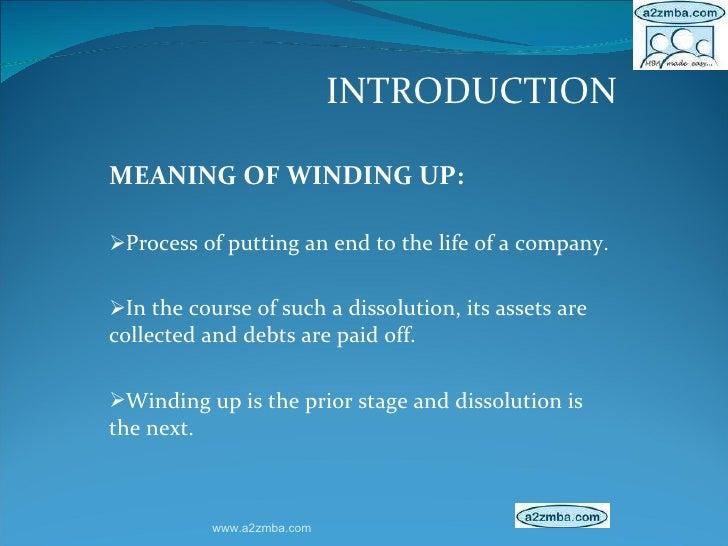 <ul><li>INTRODUCTION </li></ul><ul><li>MEANING OF WINDING UP: </li></ul><ul><li>Process of putting an end to the life of a...
