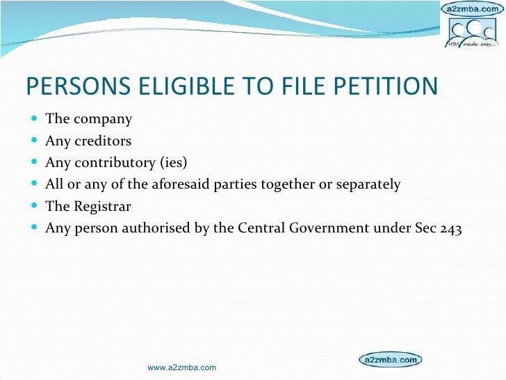 PERSONS ELIGIBLE TO FILE PETITION <ul><li>The company </li></ul><ul><li>Any creditors </li></ul><ul><li>Any contributory (...