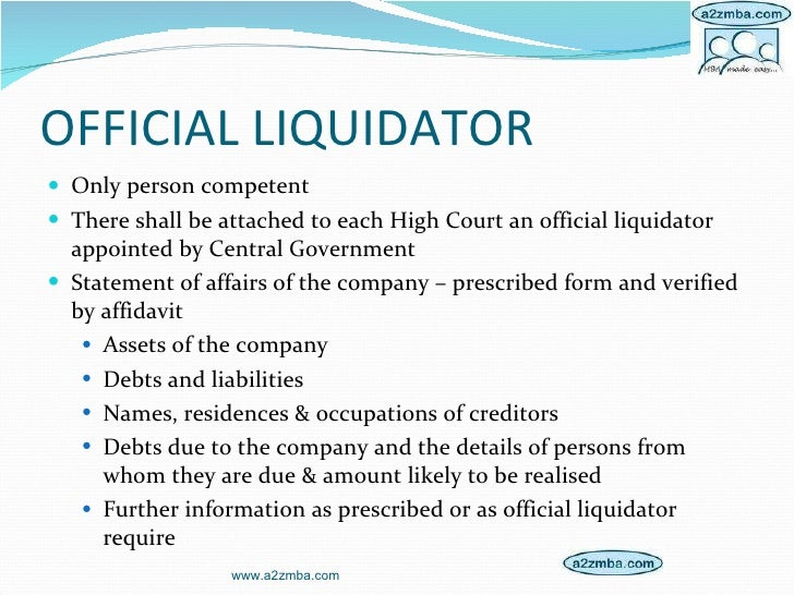OFFICIAL LIQUIDATOR <ul><li>Only person competent </li></ul><ul><li>There shall be attached to each High Court an official...