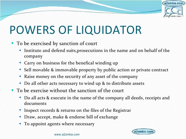 POWERS OF LIQUIDATOR <ul><li>To be exercised by sanction of court </li></ul><ul><ul><li>Institute and defend suits,prosecu...