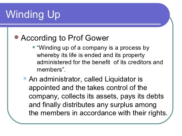 """Winding Up  According   to Prof Gower      """"Windingup of a company is a process by      whereby its life is ended and it..."""