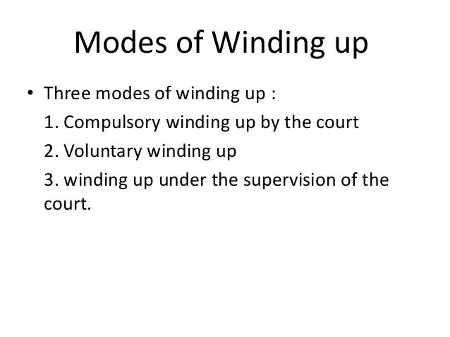 voluntary winding up of company This memorandum has been prepared for the assistance of our clients in connection with the provisions relevant to compulsory winding-up of companies under the companies (guernsey) law, 2008 (as amended under the companies law winding up of a company may be voluntary or compulsory what is.