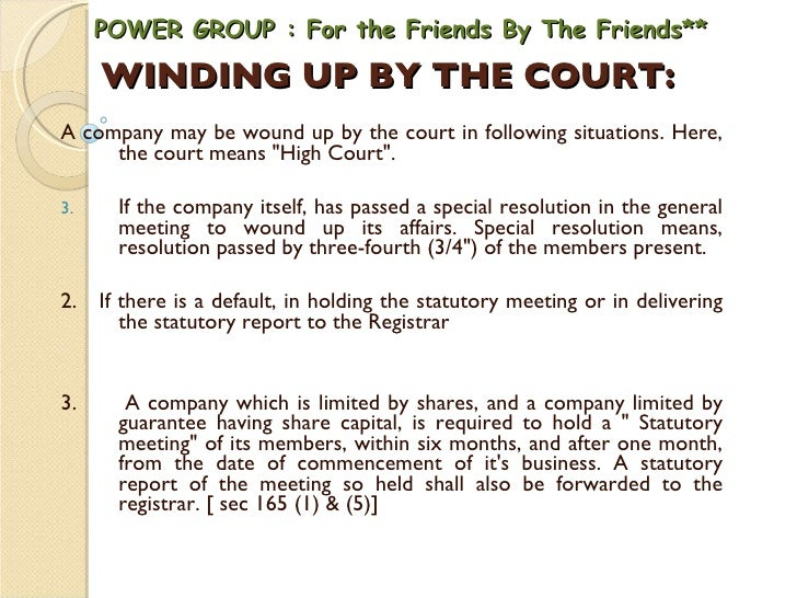 WINDING UP BY THE COURT:   <ul><li>A company may be wound up by the court in following situations. Here, the court means &...