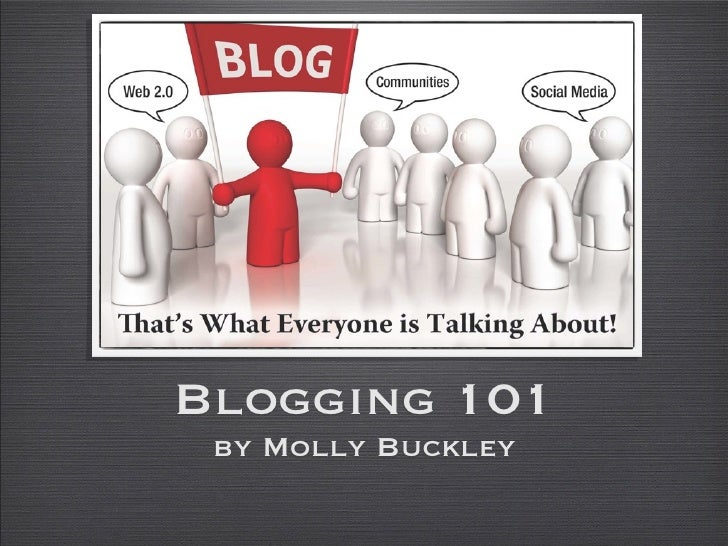 Blogging 101  by Molly Buckley