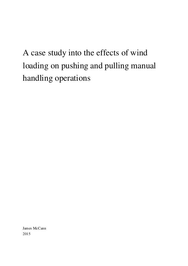 A case study into the effects of wind loading on pushing and pulling manual handling operations James McCann 2015