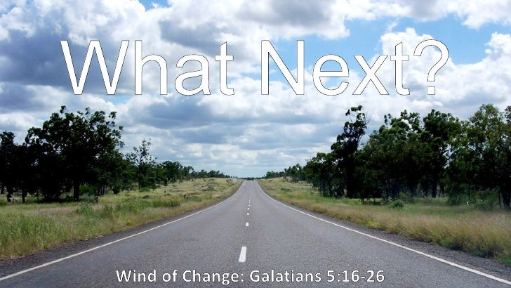 What Next? Wind of Change: Galatians 5:16-26