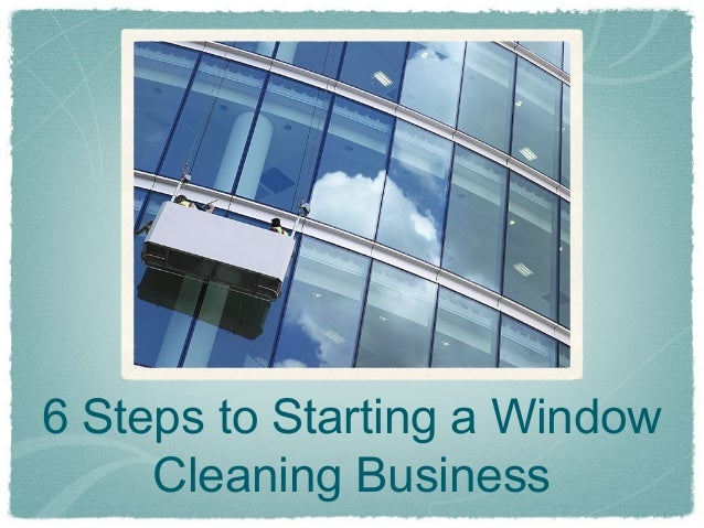 6 Steps to Starting a Window     Cleaning Business