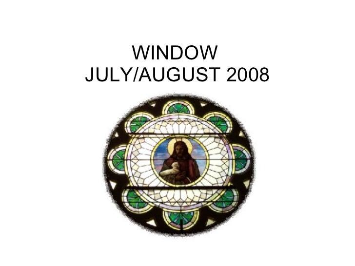 WINDOW  JULY/AUGUST 2008