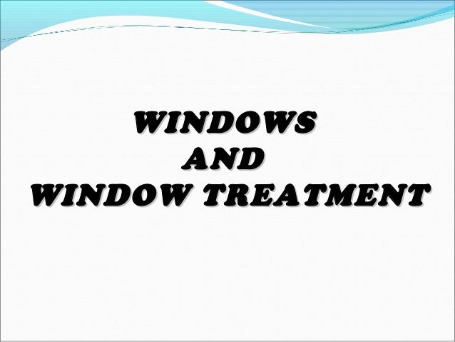 WINDOWSWINDOWS ANDAND WINDOW TREATMENTWINDOW TREATMENT