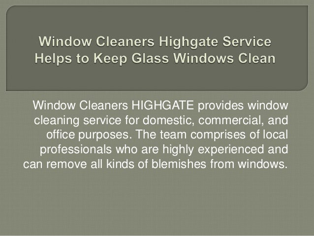 Window Cleaners HIGHGATE provides window cleaning service for domestic, commercial, and office purposes. The team comprise...