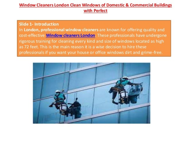 Window Cleaners London Clean Windows of Domestic & Commercial Buildings with Perfect Slide 1- Introduction In London, prof...