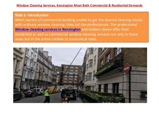 Window Cleaning Services, Kensington Meet Both Commercial & Residential Demands Slide 1- Introduction When owners of comme...