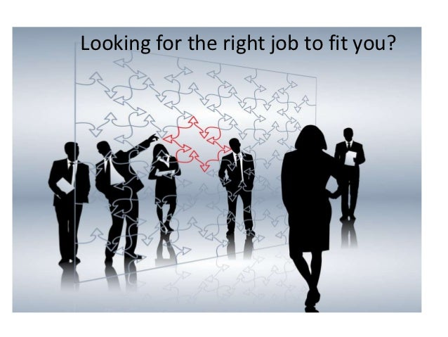 Looking for the right job to fit you?