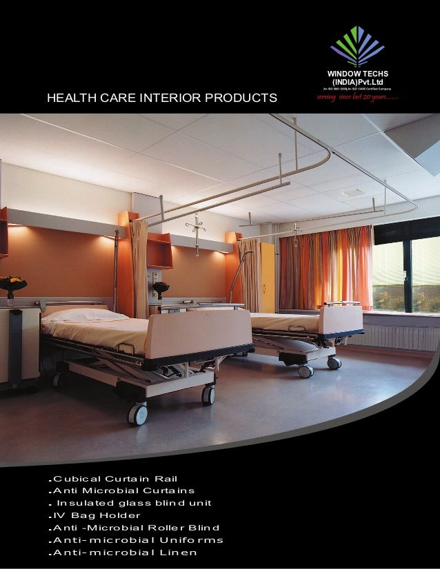 HEALTH CARE INTERIOR PRODUCTS .C ubic al Curta in Rail .A nti Mic ro bia l Curta in s . In sula te d gla ss blin d unit .I...