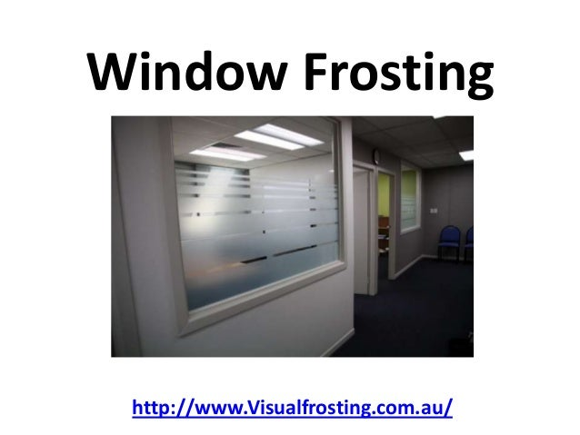 Window Frosting http://www.Visualfrosting.com.au/