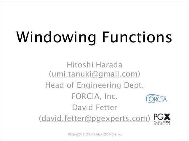 Windowing Functions          Hitoshi Harada     (umi.tanuki@gmail.com)    Head of Engineering Dept.           FORCIA, Inc....