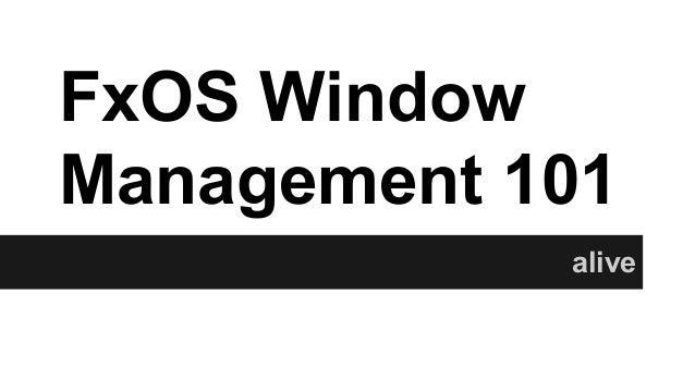 FxOS Window Management 101 alive