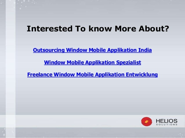 Interested To know More About? Outsourcing Window Mobile Applikation India Window Mobile Applikation Spezialist Freelance ...