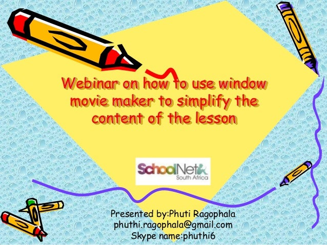 Webinar on how to use window movie maker to simplify the content of the lesson Presented by:Phuti Ragophala phuthi.ragopha...