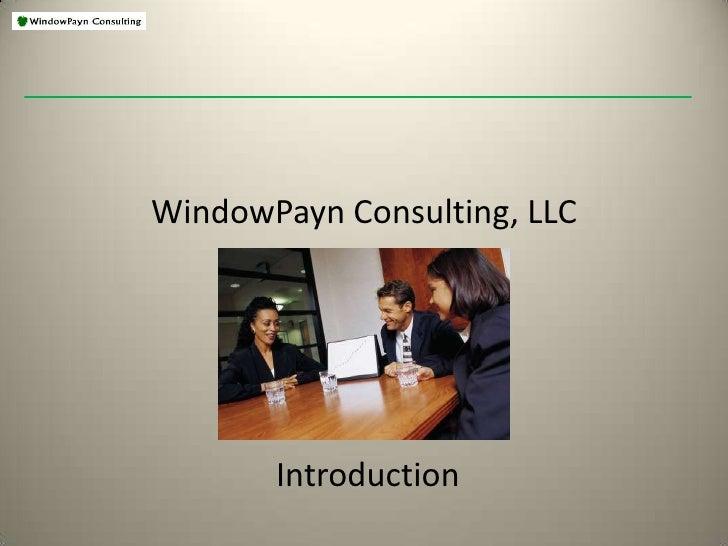 WindowPayn Consulting, LLC Introduction<br />