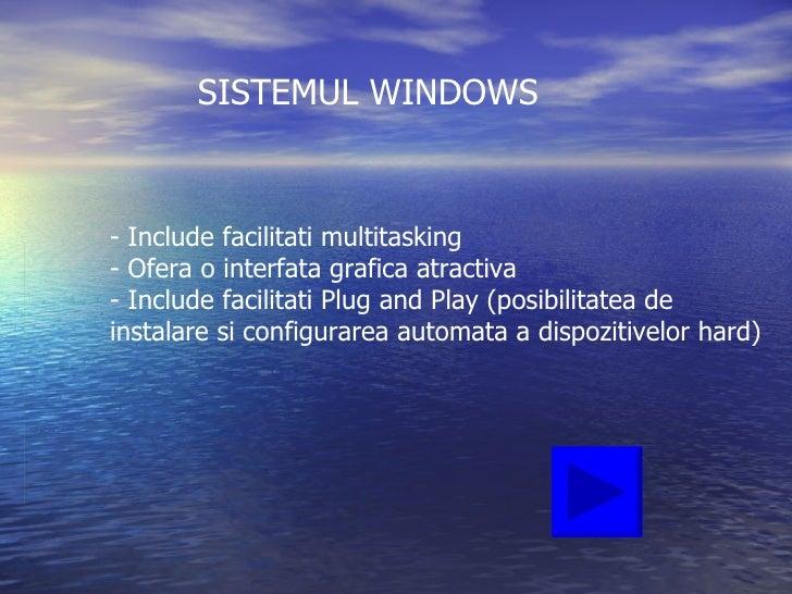 SISTEMUL WINDOWS <ul><li>Include facilitati multitasking </li></ul><ul><li>Ofera o interfata grafica atractiva </li></ul><...
