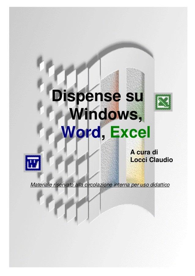 Dispense su Windows, Word, Excel A cura di Locci Claudio Materiale riservato alla circolazione interna per uso didattico