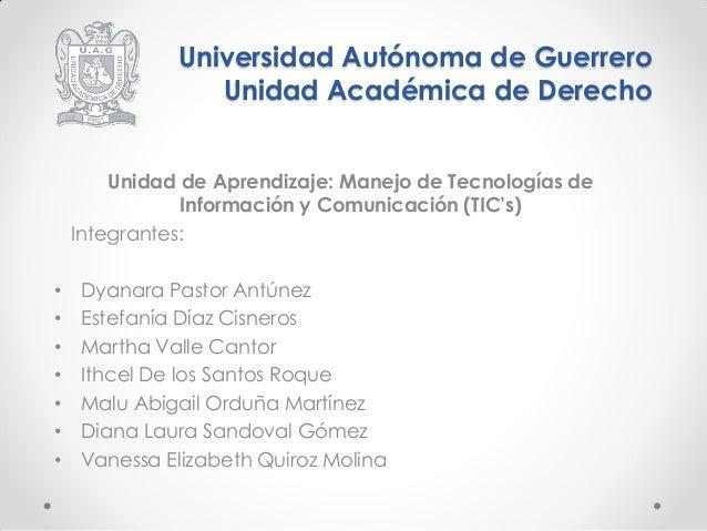 Universidad Autónoma de Guerrero Unidad Académica de Derecho  Unidad de Aprendizaje: Manejo de Tecnologías de Información ...