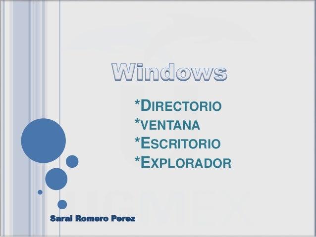 *DIRECTORIO  *VENTANA  *ESCRITORIO  *EXPLORADOR  Sarai Romero Perez