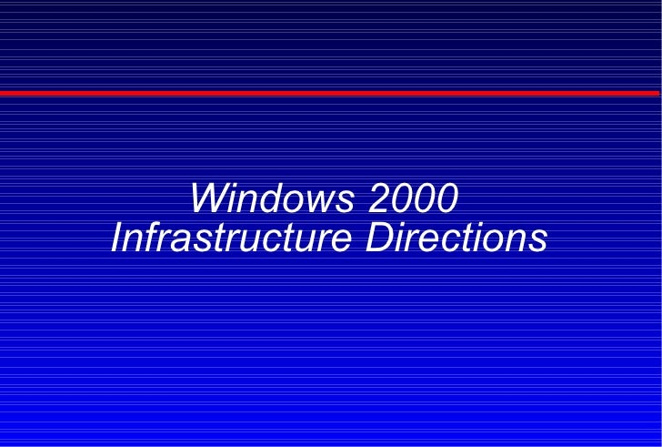 Windows 2000  Infrastructure Directions
