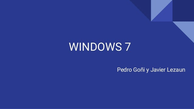 WINDOWS 7 Pedro Goñi y Javier Lezaun