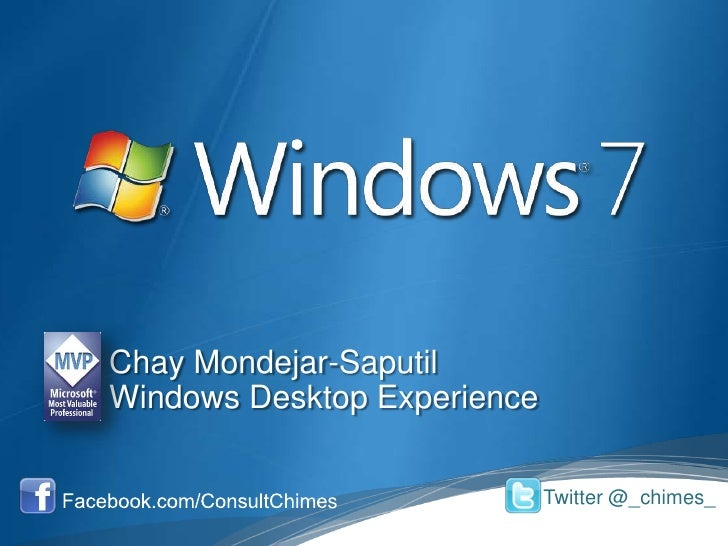 Chay Mondejar-Saputil<br />Windows Desktop Experience<br />Facebook.com/ConsultChimes<br />Twitter @_chimes_<br />