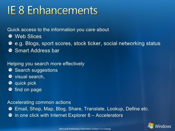 <ul><li>Quick access to the information you care about </li></ul><ul><li>Web Slices  </li></ul><ul><li>e.g. Blogs, sport s...