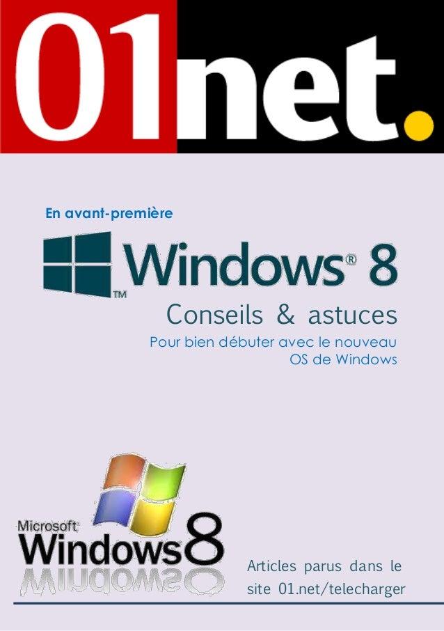 En avant-première  Conseils & astuces Pour bien débuter avec le nouveau OS de Windows  Articles parus dans le site 01.net/...