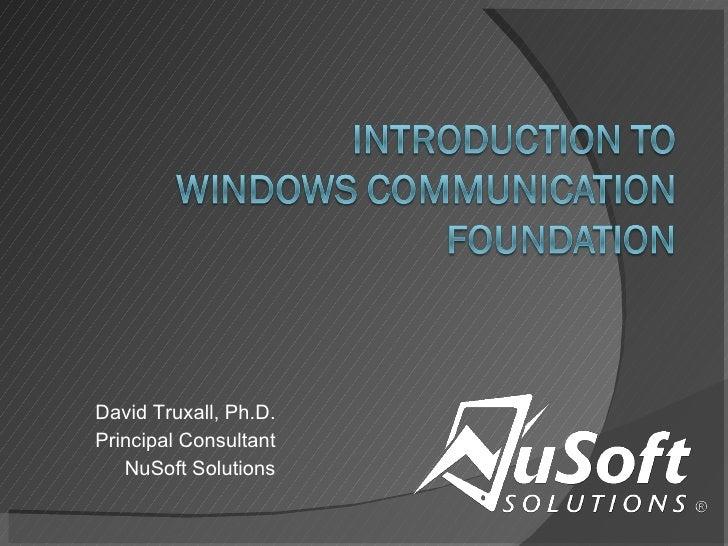David Truxall, Ph.D. Principal Consultant NuSoft Solutions