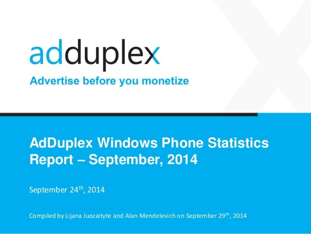 AdDuplex Windows Phone Statistics Report –September, 2014  September 24th, 2014  Compiled by Lijana Juozaityte and Alan Me...