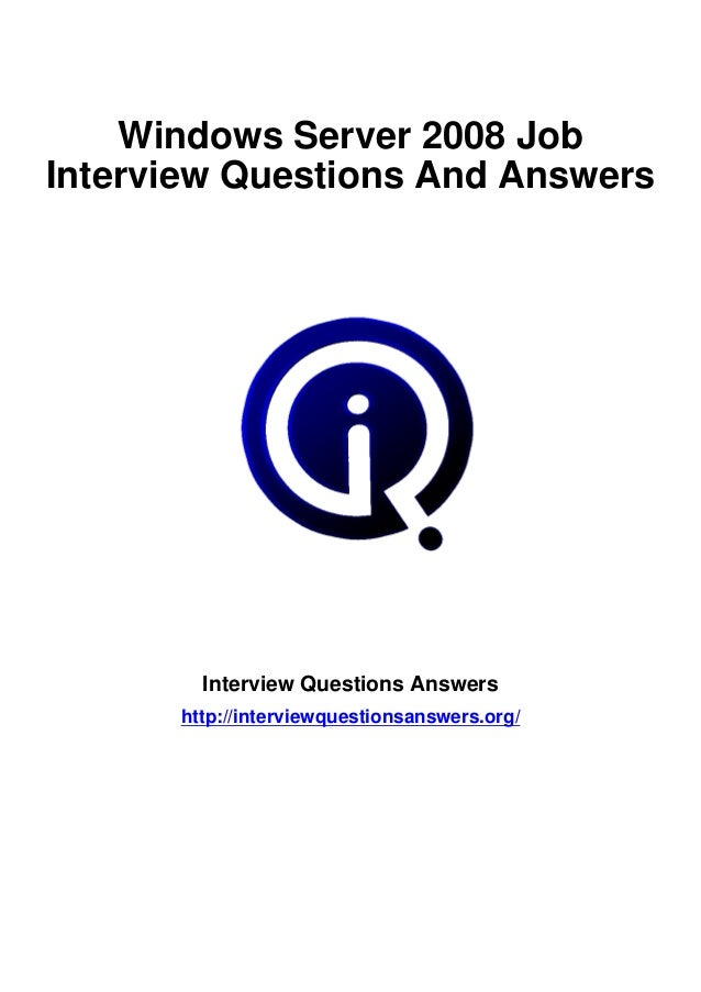 Windows Server 2008 JobInterview Questions And Answers Interview Questions  Answers Http://interviewquestionsan.  Interview Questions For Servers