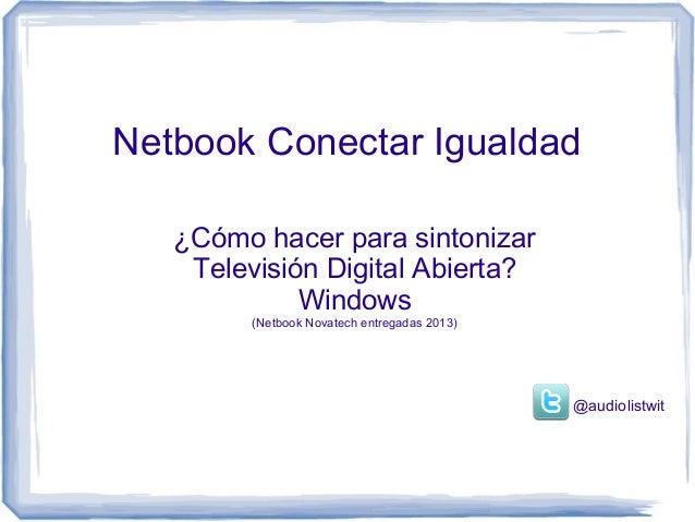Netbook Conectar Igualdad   ¿Cómo hacer para sintonizar    Televisión Digital Abierta?             Windows         (Netboo...