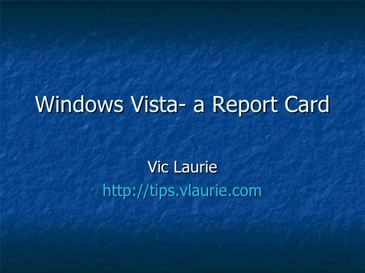 Windows Vista- a Report Card Vic Laurie http://tips.vlaurie.com