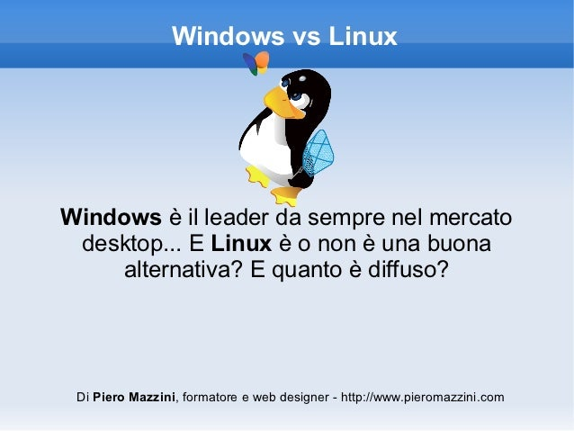 Windows vs LinuxWindows è il leader da sempre nel mercato desktop... E Linux è o non è una buona    alternativa? E quanto ...
