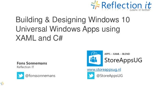 Fons Sonnemans Reflection IT Building & Designing Windows 10 Universal Windows Apps using XAML and C# @fonssonnemans www.s...