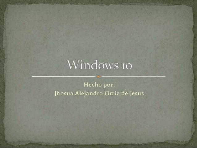 Hecho por: Jhosua Alejandro Ortiz de Jesus