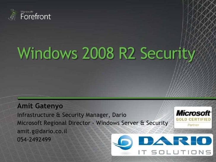 Windows 2008 R2 Security<br />Amit Gatenyo<br />Infrastructure & Security Manager, Dario<br />Microsoft Regional Director ...