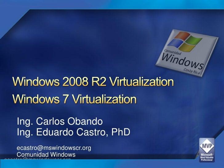 Ing. Carlos Obando     Ing. Eduardo Castro, PhD     ecastro@mswindowscr.org     Comunidad Windows ecastro@mswindowscr.org