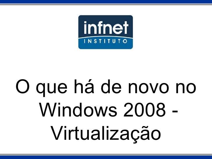 O que há de novo no Windows 2008 - Virtualização