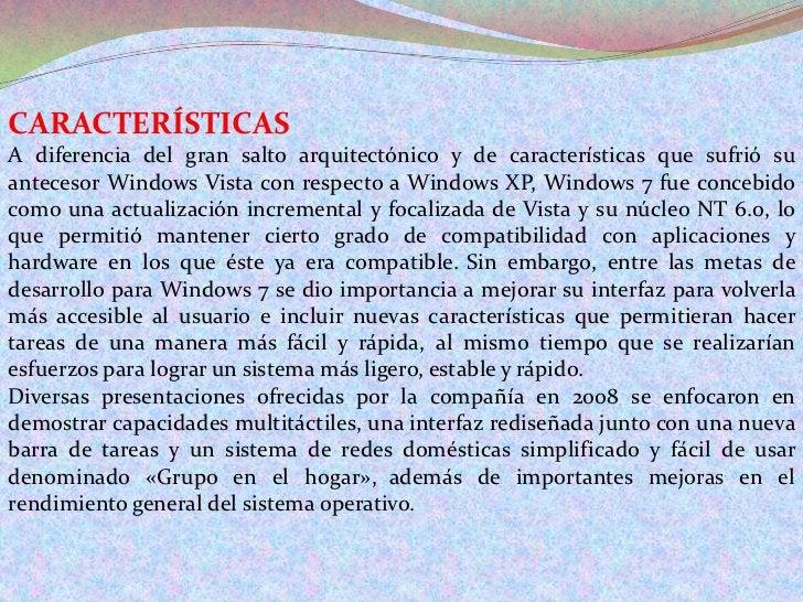 CARACTERÍSTICAS<br />A diferencia del gran salto arquitectónico y de características que sufrió su antecesor Windows Vista...