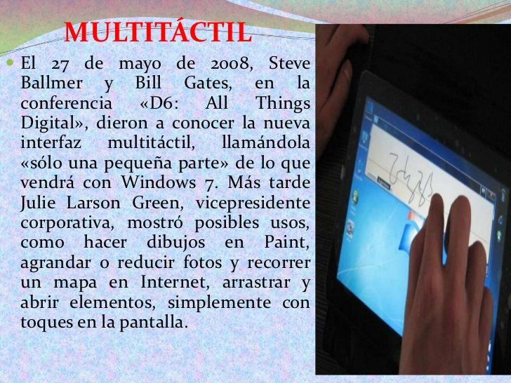 MULTITÁCTIL<br />El 27 de mayo de 2008, Steve Ballmer y Bill Gates, en la conferencia «D6: AllThings Digital», dieron a co...