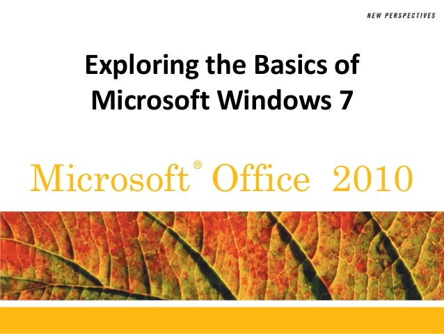 ®Microsoft Office 2010Exploring the Basics ofMicrosoft Windows 7