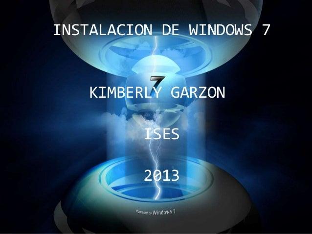 INSTALACION DE WINDOWS 7 KIMBERLY GARZON ISES 2013