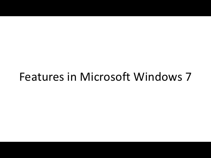 Features in Microsoft Windows 7<br />