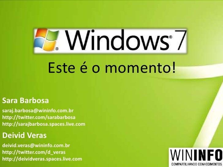 Este é o momento!<br />Sara Barbosa<br />saraj.barbosa@wininfo.com.br<br />http://twitter.com/sarabarbosa<br />http://sara...